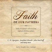 Faith of Our Fathers: Daily Devotional Collection from Inspired Christian Authors, Vol. 1 Audiobook, by C. H. Spurgeon, Jonathan Edwards, others