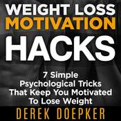 Weight Loss Motivation Hacks: 7 Psychological Tricks That Keep You Motivated to Lose Weight Audiobook, by Derek Doepker