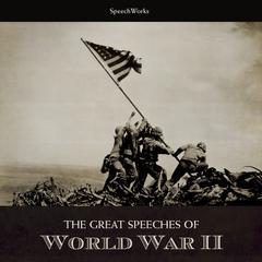 The Great Speeches of World War II Audiobook, by SpeechWorks