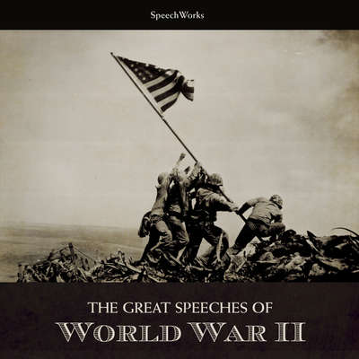 The Great Speeches of World War II Audiobook, by SpeechWorks