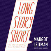 Long Story Short: The Only Storytelling Guide You'll Ever Need, by Margot Leitman