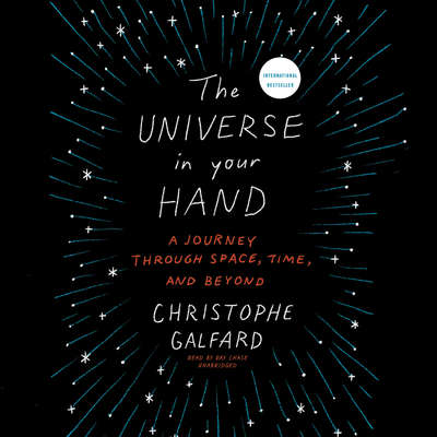 The Universe in Your Hand: A Journey through Space, Time, and Beyond Audiobook, by Christophe Galfard