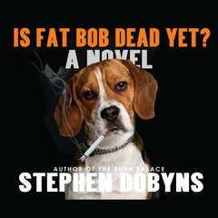 Is Fat Bob Dead Yet? Audiobook, by Stephen Dobyns