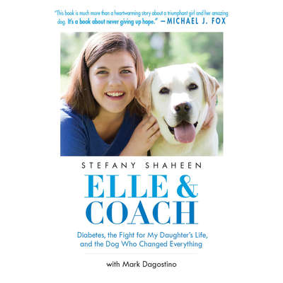 Elle & Coach: Diabetes, the Fight for My Daughters Life, and the Dog Who Changed Everything Audiobook, by Stefany Shaheen