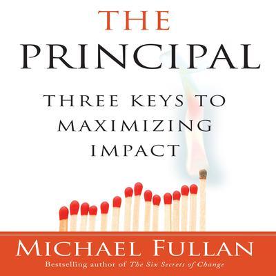 The Principal: Three Keys to Maximizing Impact Audiobook, by Michael Fullan