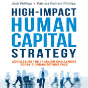 High-Impact Human Capital Strategy: Addressing the 12 Major Challenges Todays Organizations Face Audiobook, by Jack Phillips, Patricia Pulliam Phillips