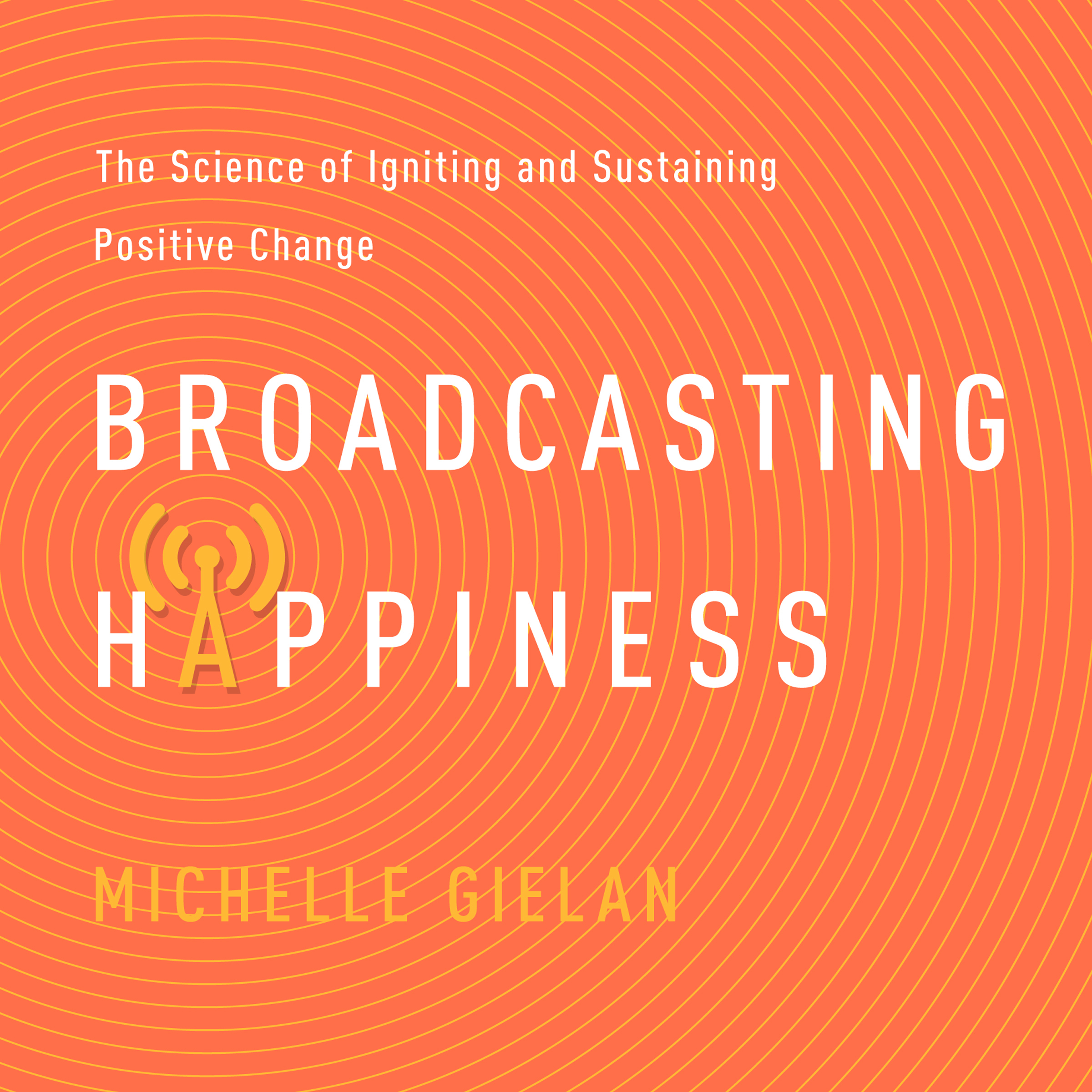 Printable Broadcasting Happiness: The Science of Igniting and Sustaining Positive Change Audiobook Cover Art