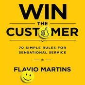 Win the Customer: Seventy Simple Rules for Sensational Service Audiobook, by Flavio Martins