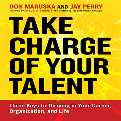 Take Charge of Your Talent: Three Keys to Thriving in Your Career, Organization, and Life Audiobook, by Don Maruska
