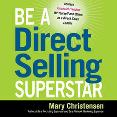 Be a Direct Selling Superstar: Achieve Financial Freedom for Yourself and Others as a Direct Sales Leader Audiobook, by Mary Christensen