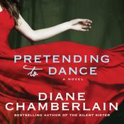 Pretending to Dance: A Novel, by Diane Chamberlain
