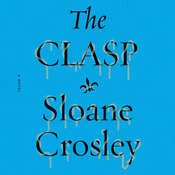 The Clasp: A Novel, by Sloane Crosley