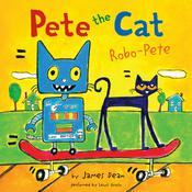 Pete the Cat: Robo-Pete, by James Dean