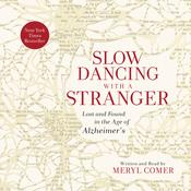 Slow Dancing with a Stranger: Lost and Found in the Age of Alzheimer's, by Meryl Comer