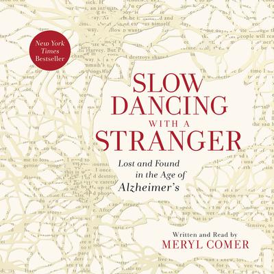 Slow Dancing with a Stranger: Lost and Found in the Age of Alzheimers Audiobook, by Meryl Comer