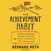 The Achievement Habit: Stop Wishing, Start Doing, and Take Command of Your Life, by Bernard Roth