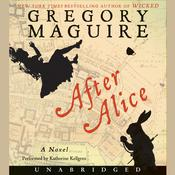 After Alice: A Novel, by Gregory Maguire