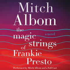 The Magic Strings of Frankie Presto: A Novel Audiobook, by Mitch Albom