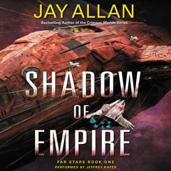 Shadow of Empire: Far Stars Book One Audiobook, by Jay Allan