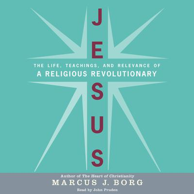 Jesus: The Life, Teachings, and Relevance of a Religious Revolutionary Audiobook, by