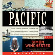 Pacific: Silicon Chips and Surfboards, Coral Reefs and Atom Bombs, Brutal Dictators, Fading Empires, and the Coming Collision of the Worlds Superpowers Audiobook, by Simon Winchester