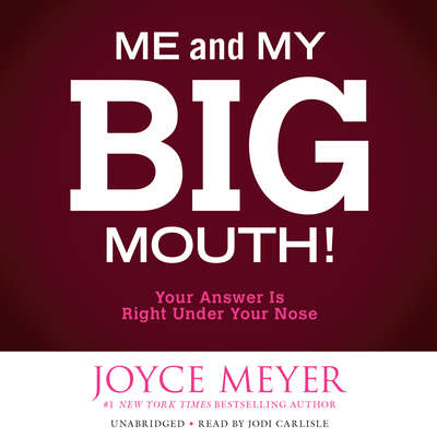 Me and My Big Mouth!: Your Answer Is Right Under Your Nose Audiobook, by Joyce Meyer