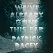We've Already Gone This Far Audiobook, by Patrick Dacey