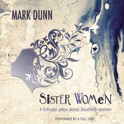 Sister Women: Four Audio Plays about Southern Women Audiobook, by Mark  Dunn