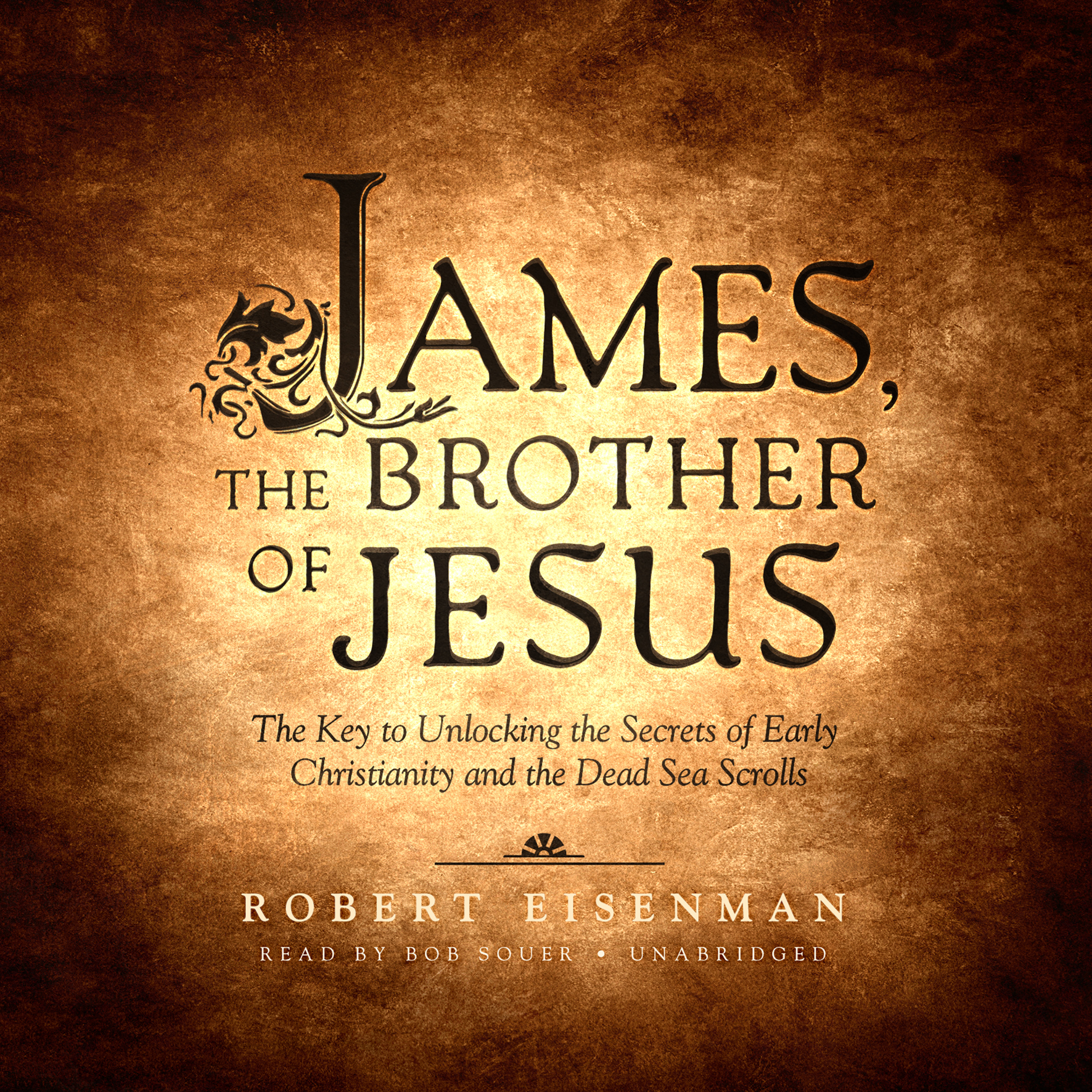 Printable James, the Brother of Jesus: The Key to Unlocking the Secrets of Early Christianity and the Dead Sea Scrolls Audiobook Cover Art