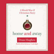 Home and Away: A World War II Christmas Story Audiobook, by Dean Hughes