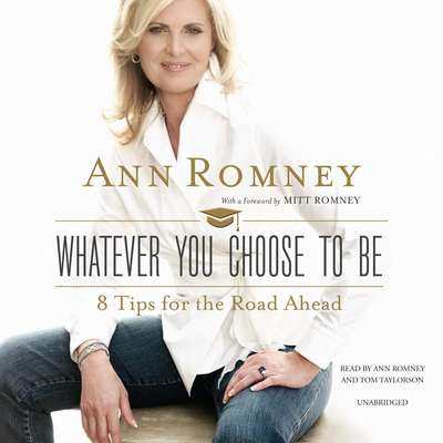 Whatever You Choose to Be: 8 Tips for the Road Ahead Audiobook, by Ann Romney
