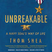 Unbreakable: A Navy SEALs Way of Life, by Thom Shea