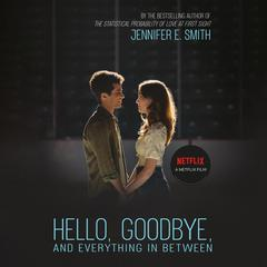 Hello, Goodbye, and Everything in Between Audiobook, by Jennifer E. Smith