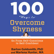 100 Ways to Overcome Shyness: Go From Self-Conscious to Self-Confident Audiobook, by Barton Goldsmith, Marlena Hunter