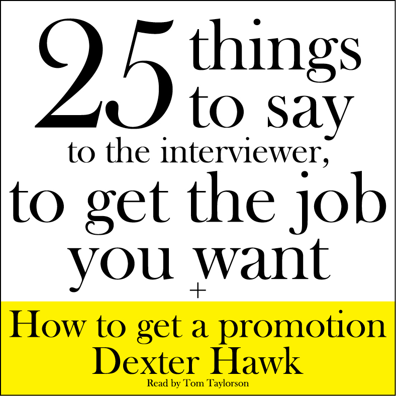 Printable 25 Things to Say to the Interviewer, to Get the Job You Want + How to Get a Promotion Audiobook Cover Art