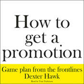 How to Get a Promotion, by Dexter Hawk