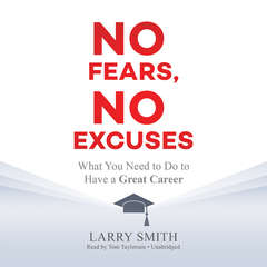 No Fears, No Excuses: What You Need to Do to Have a Great Career Audiobook, by Larry Smith