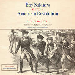 Boy Soldiers of the American Revolution Audiobook, by Caroline Cox