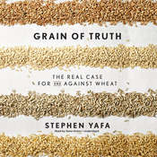 Grain of Truth: The Real Case for and Against Wheat and Gluten Audiobook, by Stephen Yafa