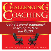 Challenging Coaching: Going beyond traditional coaching to face the FACTS Audiobook, by John Blakey, Ian Day