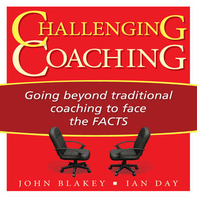 Challenging Coaching: Going beyond traditional coaching to face the FACTS Audiobook, by John Blakey