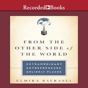 From the Other Side of the World: Extraordinary Entrepreneurs, Unlikely Places Audiobook, by Elmira Bayrasili