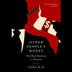 Other People's Money: The Real Business of Finance Audiobook, by John Kay