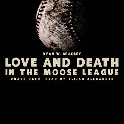 Love and Death in the Moose League Audiobook, by Ryan W. Bradley