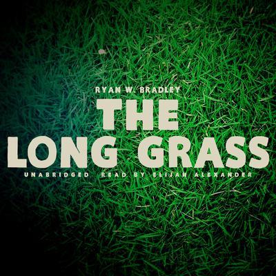 The Long Grass Audiobook, by Ryan W. Bradley