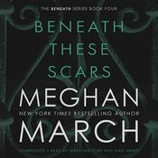 Beneath These Scars, by Meghan  March