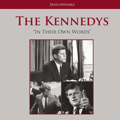 The Kennedys: In Their Own Words Audiobook, by SpeechWorks