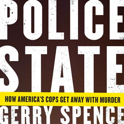 Police State: How Americas Cops Get Away with Murder Audiobook, by Gerry Spence