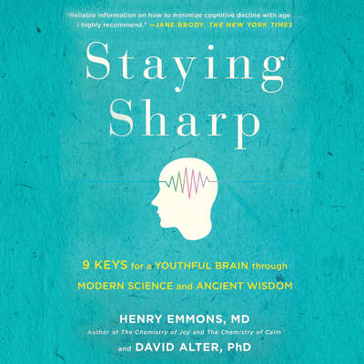 Staying Sharp: 9 Keys for a Youthful Brain through Modern Science and Ageless Wisdom Audiobook, by Henry  Emmons