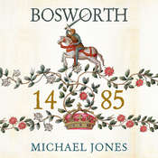 Bosworth 1485: Psychology of a Battle Audiobook, by Michael K. Jones